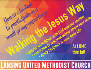 You are invited to participate in a small group experience Walking the Jesus Way. * Deepen friendships with God and one another. * Learn how to talk with others about your faith. * Apply Scripture to your daily life.